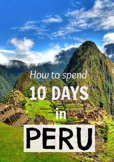 Things to Do in Peru - 10 Day Itinerary I will try some of their suggestions for my next trip to Peru.