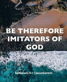 """""""Therefore be imitators of God as dear children. And walk in love, as Christ also has loved us and given Himself for us, an offering and a sacrifice to God for a sweet-smelling aroma.""""  Ephesians 5:1-2 NKJV"""