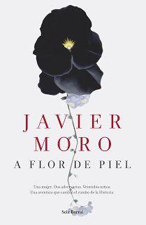 La Orilla de los Libros: A flor de piel. Javier Moro