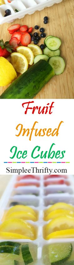 Here is a simple and easy way to improve the taste of your water! Fruit Infused Ice Cubes will take your water to the next level. Easy and delicious!