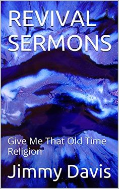 REVIVAL SERMONS: Give Me That Old Time Religion by Jimmy ... https://www.amazon.com/dp/B0166393TI/ref=cm_sw_r_pi_dp_rxNoxb82WZ9GS-Short revival sermons and illustrations that can be used for revival in small churches, or starter sermons for revival and church homecoming services to motivate church members to serve faithfully as they live and worship.