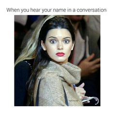 When you hear your name in a conversation / Kendall Jenner / Shocked / Funny / Memes