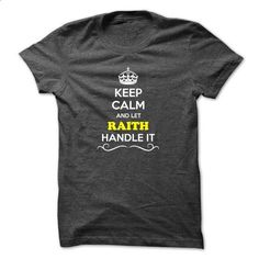 Keep Calm and Let RAITH Handle it - #gift table #hoodie outfit. I WANT THIS => https://www.sunfrog.com/LifeStyle/Keep-Calm-and-Let-RAITH-Handle-it.html?id=60505