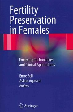Fertility Preservation in Females: Emerging Technologies and Clinical Applications
