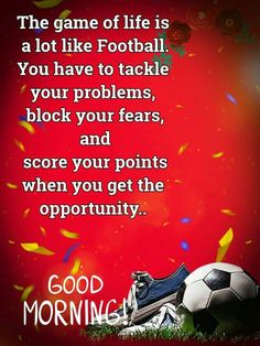 Life is like a football game Beautiful Morning Quotes, Inspirational Good Morning Messages, Happy Morning Quotes, Inspirational Quotes About Success, Good Morning Texts, Good Morning Funny, Morning Greetings Quotes, Good Morning Good Night, Good Morning Wishes