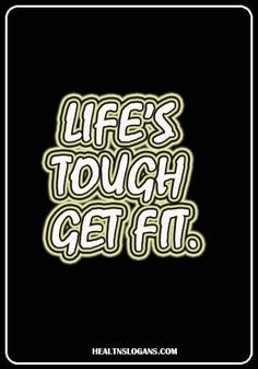 Life's tough. Get fit. Gym Slogans, Health Slogans, Bodybuilding, Strength, Exercise, Sayings, Fit, Quotes, Ejercicio