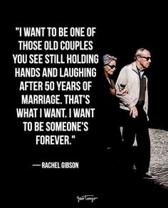 """""""I want to be one of those old couples you see still holding hands and laughing after 50 years of marriage. That's what I want. I want to be someone's forever."""""""