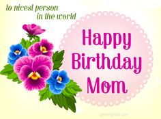 Happy Birthday MOM! Ecards for Greeting.