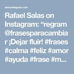 """Rafael Salas on Instagram: """"regram @frasesparacambiar ¡Dejar fluir! #frases #calma #feliz #amor #ayuda #frase #mujer #motivacion #inspiracion #felicidades #vida #quote…"""" • Instagram"""