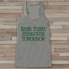 St. Patrick's Tank Top - Funny St. Patricks Day Tank - Women's Grey Tank Top - Drinking Shirt - Irish Today Hungover Tomorrow - Party Shirt