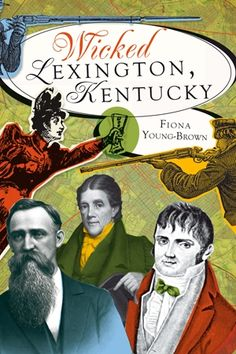 "WICKED LEXINGTON: FIONA YOUNG BROWN. Despite its illustrious beginnings as the ""Athens of the West,"" Lexington has always had a darker side lurking just beneath its glossy sheen. Filled with tales of infamous duels, cheating congressmen and much more, Wicked Lexington, Kentucky offers the first collection of the city's rowdy and raucous history. AVAILABLE ON KLU."