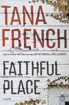 Goodreads | Faithful Place (Dublin Murder Squad, #3) by Tana French