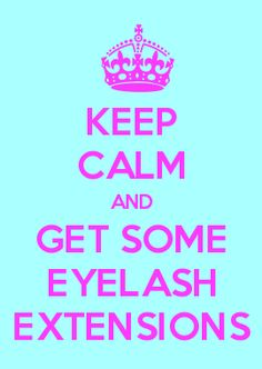 KEEP CALM AND GET SOME EYELASH EXTENSIONS