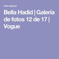 Bella Hadid   Galería de fotos 12 de 17   Vogue