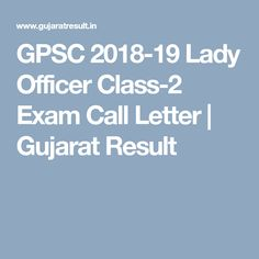 GPSC 2018-19 Lady Officer Class-2 Exam Call Letter | Gujarat Result Industrial Safety, Letter I, Lady