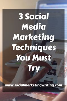 3 Social Media Marketing Techniques You Must Try