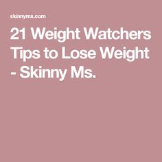 21 Weight Watchers Tips to Lose Weight - Skinny Ms.