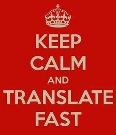 Keep calm and translate fast
