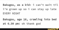 """Bakugou, as a kid: i can't wait til """"i'm grown up so 'i can stay up late EVERY NIGHT Bakugou, age crawling into bed at pm: oh thank god - iFunny :) My Hero Academia Episodes, My Hero Academia Memes, Hero Academia Characters, My Hero Academia Manga, Thank God, Popular Memes, Haikyuu, Growing Up, Funny Memes"""