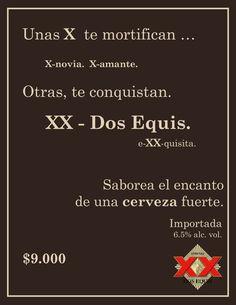 """Este aviso fue creado para la Cerveza Dos Equis, jugando con los diferentes significados que puede tener la letra """"X"""". This ad was made for Dos Equis-Beer, it shows a word game with the letter """"X"""" and its different meanings."""