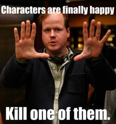 so true. you know why? because the second the characters are happy, the stories no longer intriguing. if it's not over, you've gotta kill someone. sorry, it's just the way us writers do it.
