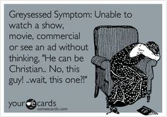 Greysessed Symptom: Unable to watch a show, movie, commercial or see an ad without thinking, 'He can be Christian.. No, this guy! ..wait, this one?!' Fifty Shades of Grey - E.L. James