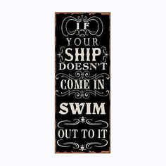 "Schild mit Aufdruck ""If your ship doesn't come in - swim out to it"""