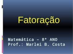Arquivo Matemática – Fatoração 8° ANO - Apresentação.ppsx enviado por Marlei no curso de Matemática na UNOPAR. Sobre: passo a passo da fatoração