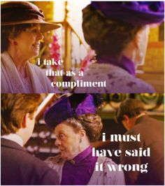 Downton Abbey Quotes  -  The Dowager Countess gets the best one-liners