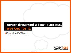 I never dreamed about success, I worked for it. #QuoteVanDeWeek #AccentJobs
