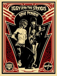Iggy and The Stooges - Raw Power by Shepard Fairey.