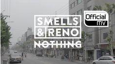 [MV] Smells & Reno(스멜스앤레노) _ NOTHING