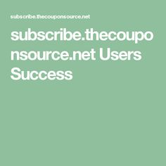 subscribe.thecouponsource.net Users Success