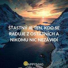 Šťastný je ten, kdo se raduje z ostatních a nikomu nic nezávidí Workout Programs, Happy Life, Personal Development, Slogan, Dreaming Of You, Quotations, Psychology, Love You, Inspirational Quotes