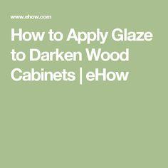 How to Apply Glaze to Darken Wood Cabinets | eHow