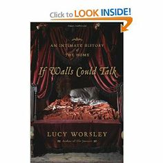 """'If Walls Could Talk', by Lucy Worsley. Why did the flushing toilet take two centuries to catch on? Why did Samuel Pepys never give his mistresses an orgasm? Why did medieval people sleep sitting up? When were the two """"dirty centuries""""? Why did gas lighting cause Victorian ladies to faint? Why, for centuries, did people fear fruit? All these questions will be answered in this juicy, smelly, and truly intimate history of home life."""