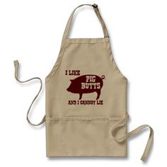 http://www.zazzle.com/i_like_pig_butts_and_i_cannot_lie_bbq_bacon_apron-154692956368219801?rf=238756979555966366&tc=PinFMS  #Fathers #GiftforDad