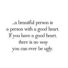 a beautiful person with a good heart
