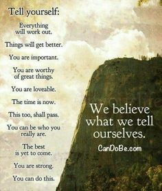 """""""Tell yourself: Everything will work out. Things will get better. You are important. You are worthy of great things. You are lovable. The time is now. This too, shall pass. The best is yet to come. You are strong. You can do Cute Love Quotes, Great Quotes, Quotes To Live By, Affirmations Positives, Daily Affirmations, Affirmations Success, Morning Affirmations, The Words, Power Of Words"""