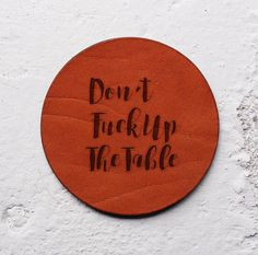 coasters #gift #etsy #homedecor dont fuck up the table #quote #funnygifts #leather #leathercoasters #coasters https://www.etsy.com/uk/listing/545104874/housewarming-gift-leather-coasterwedding
