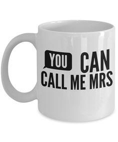 Gift For Bride From Bridesmaid - Coffee Mug For Brides - 11 Oz White Mug - You Can Call Me Mrs  #customgift #coffeelover #gift #giftforhim #christmasgift #yesecart #giftforher #coffeemug