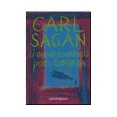 O Mundo Assombrado pelos Demônios: A Ciência Vista Como Uma Vela No Escuro   - Carl Sagan
