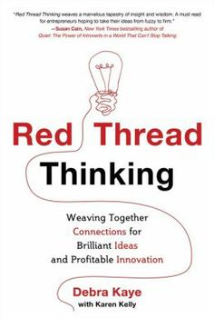 Red Thread Thinking: Weaving Together Connections for Brilliant Ideas and Profitable Innovations by Debra Kaye The main idea Innovation is about making linkages between things that people haven't thought to link together before. Innovation Books, Business Innovation, Books To Read Online, New Books, The Power Of Introverts, Read Red, Critical Thinking, Bestselling Author, The Book