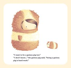 """""""being a guinea pig is hard work."""" aaaaaaaaaaaaaaw it's so cute I could die"""