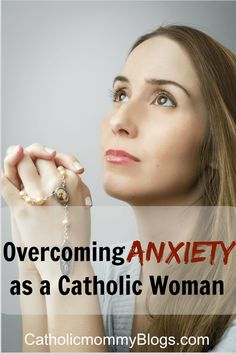 Overcoming anxiety and feelings of being overwhelmed as a Catholic woman