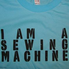 """I am a sewing machine"" t-shirt.  Would any of you #sewing fans wear this?"