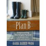 Plan B: Empowering the Single Parent! ... To Benefit Their Child with Autism