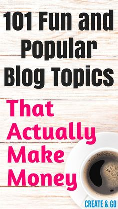 Popular blog topics that actually make money so that you can start a blog and make money online TODAY! http://createandgo.co/popular-blog-topics/
