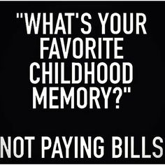 Ohhhhhh if only we knew we wouldn't have wanted to grow up so much!!!