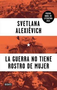 8. La guerra no tiene rostro de mujer - Svetlana Alexiévich. La guerra contada a través de una voz casi siempre ignorada, la del millón de mujeres rusas que participaron en la II Guerra Mundial. Una lectura dura e imprescindible
